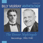 Billy Murray, Anthology: The Denver Nightingale