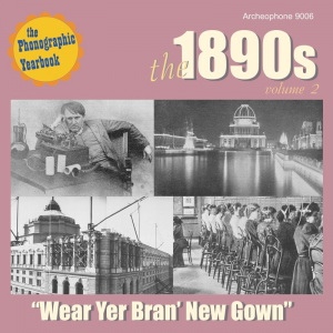 """The 1890s, Volume 2: """"Wear Yer Bran' New Gown"""" (Various Artists)"""