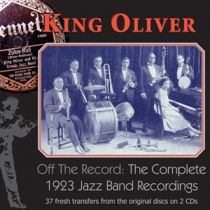 Off The Record: The Complete 1923 Jazz Band Recordings (King Oliver)