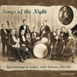 Songs of the Night: Dance Recordings, 1916-1925 (Joseph C. Smith's Orchestra)