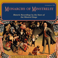 Monarchs of Minstrelsy: Historic Recordings by the Stars of the Minstrel Stage
