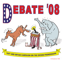 Debate '08: Taft and Bryan Campaign on the Edison Phonograph