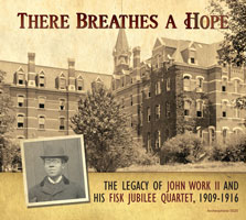 There Breathes a Hope: The Legacy of John Work II and His Fisk Jubilee Quartet, 1909-1916 border=