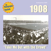 "1908: ""Take Me Out with the Crowd"" border="