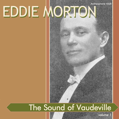 Eddie Morton: The Sound of Vaudeville, Vol. 1
