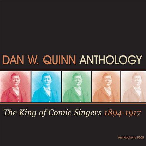 Dan W. Quinn: Anthology: The King of Comic Singers, 1894-1917