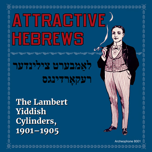 Various Artists: Attractive Hebrews: The Lambert Yiddish Cylinders, 1901-1905