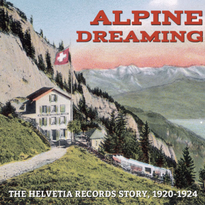 Alpine Dreaming: The Helvetia Records Story, 1920-1924