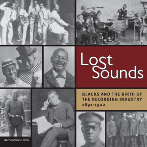 Lost Sounds: Blacks and the Birth of the Recording Industry, 1891-1922