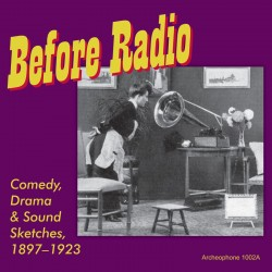 Before Radio: Comedy, Drama & Sound Sketches, 1897-1923 (Various Artists)