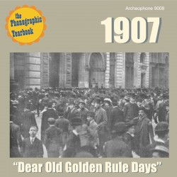 "1907: ""Dear Old Golden Rule Days"" (Various Artists)"