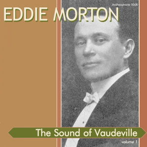 The Sound of Vaudeville, Vol. 1 (Eddie Morton)