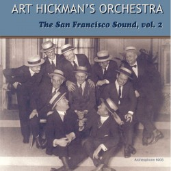 The San Francisco Sound, Volume 2 (Art Hickman's Orchestra)