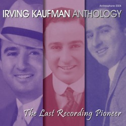 Anthology: The Last Recording Pioneer (Irving Kaufman)