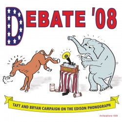 Debate '08: Taft and Bryan Campaign on the Edison Phonograph (William Howard Taft and William Jennings Bryan)