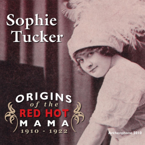 Origins of the Red Hot Mama, 1910-1922 (Sophie Tucker)